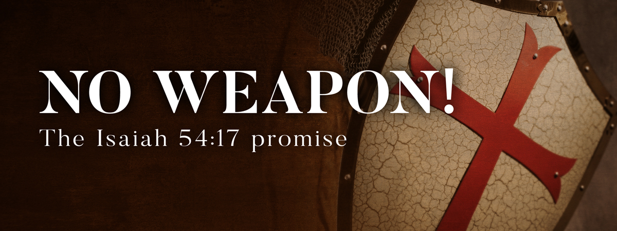 NO WEAPON!  The Isaiah 54:17 promise
