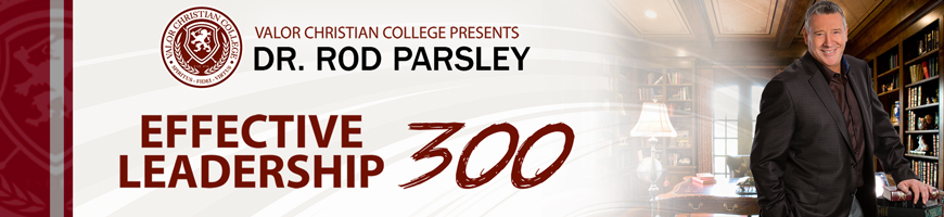 Valor Christian College Presents - Dr. Rod Parsley - Effective Leadership 300