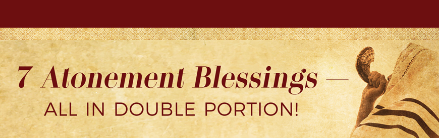 7 Atonement Blessings — All in Double Portion!