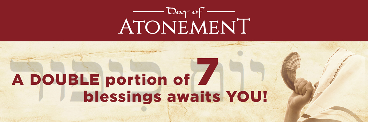Day of Atonement | A double portion of 7 blessings awaits YOU!