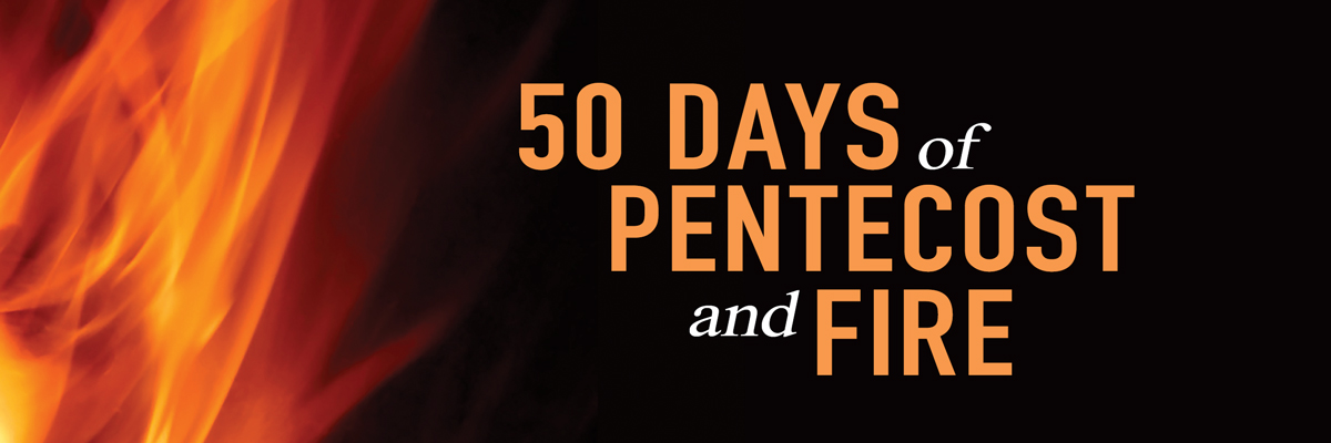 50 Days of Pentecost and Fire
