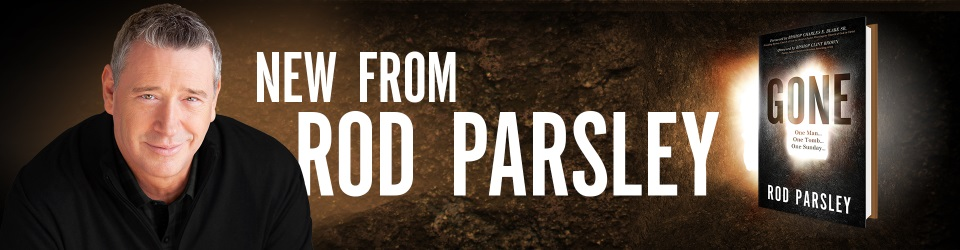 New from Rod Parsley - GONE: One Man... One Tomb... One Sunday...